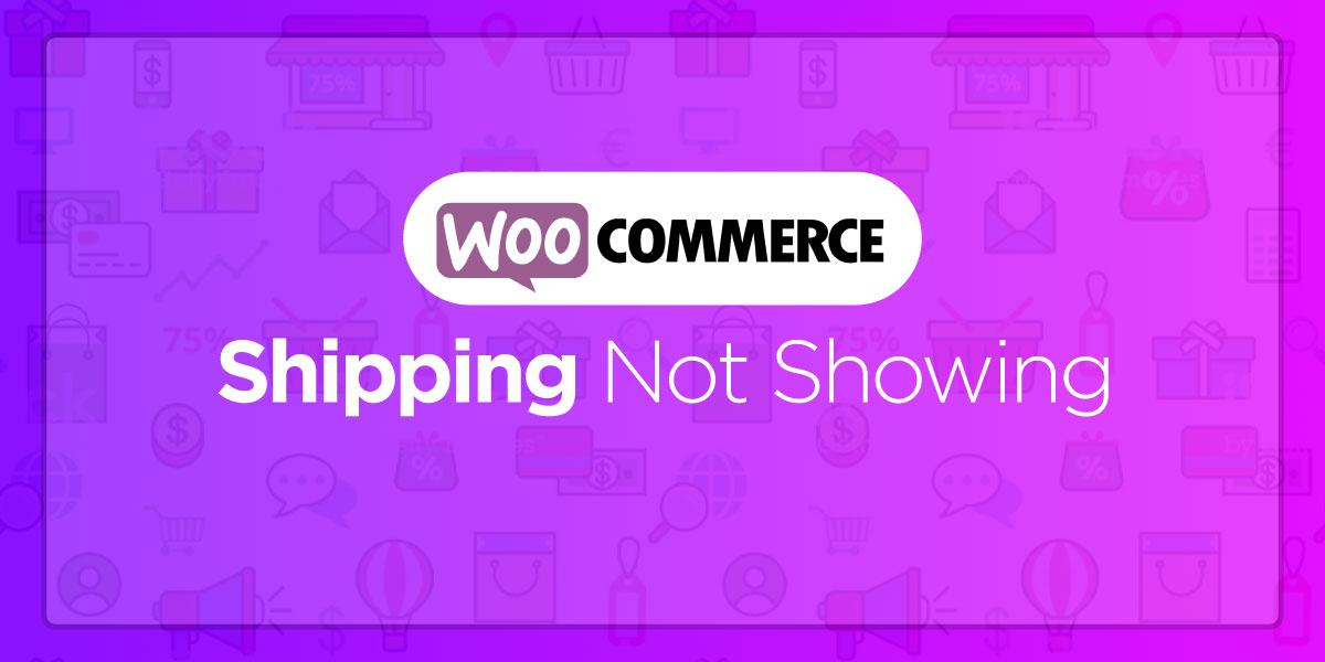 WooCommerce Shipping not Showing