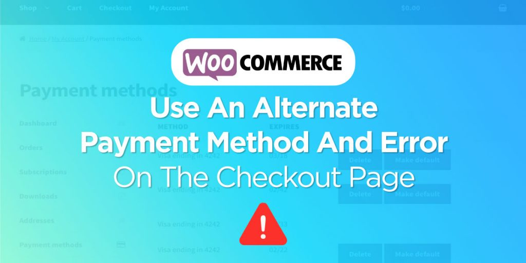 WooCommerce Use an Alternate Payment Method and Error on the Checkout Page