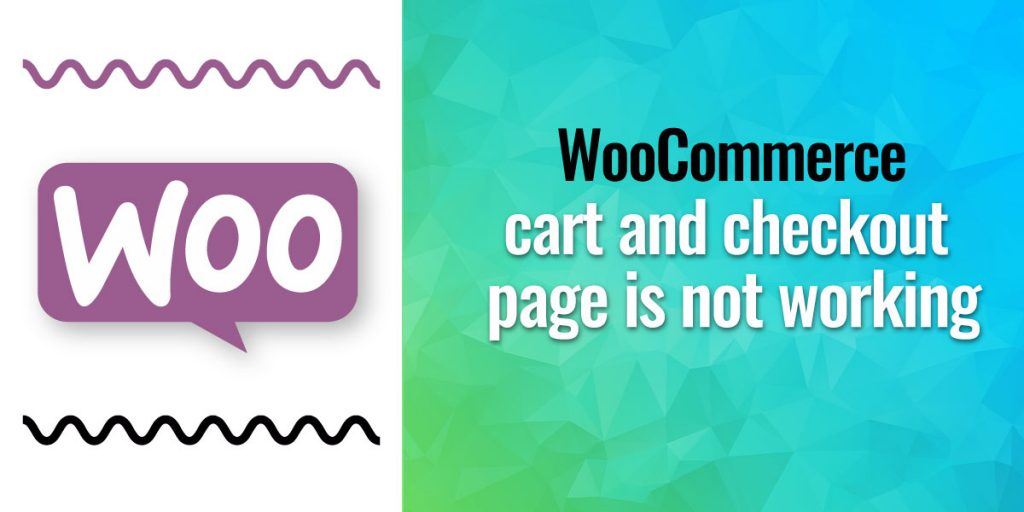WooCommerce Cart and Checkout Page is not Working