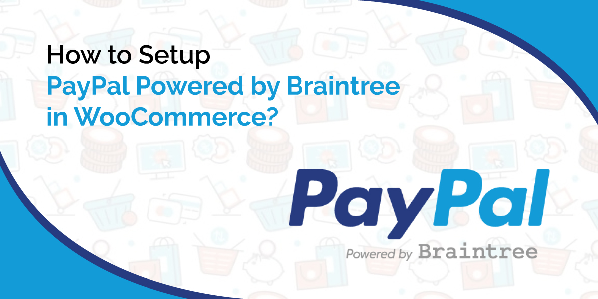 Setup PayPal Powered by Braintree in WooCommerce