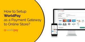 Setup WorldPay Payment Gateway